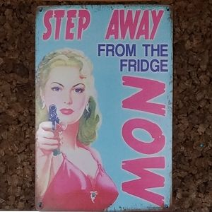 Metal Step Away From The Fridge Sign